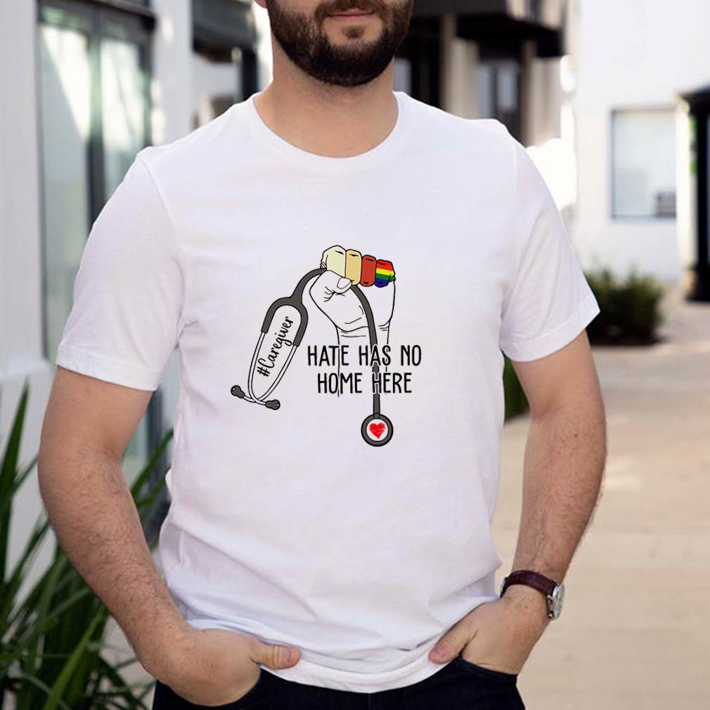 Caregiver hate has no home here LGBT shirt