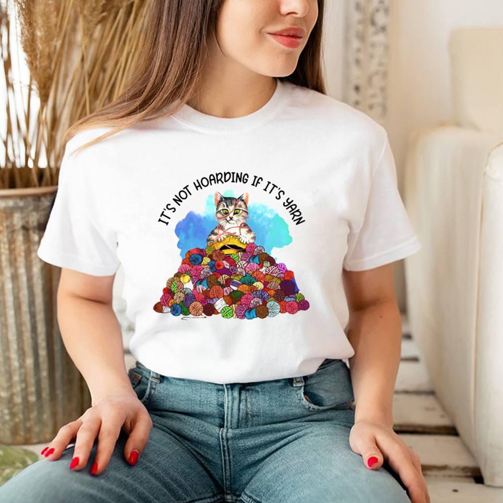 Cat Knitting Its Not Hoarding If Its Yarn T shirt 3