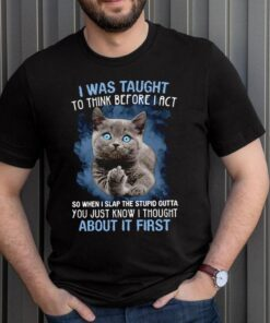 Cat fuck I was taught to think before I act so when I slap the stupid outta shirt 3