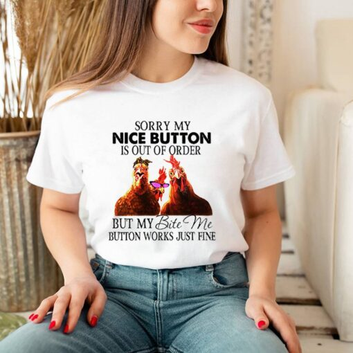 Chicken-sorry-my-nice-button-is-out-of-order-but-my-bite-me-button-works-just-fine-shirt