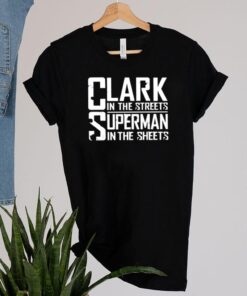 Clark in the streets superman in the sheets shirt 2