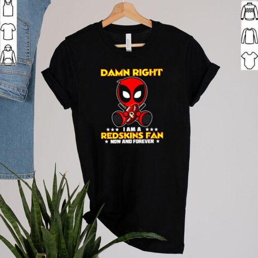 Deadpool damn right I am a Redskins fan now and forever shirt 2