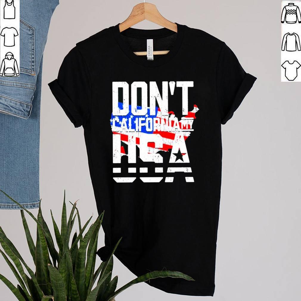 Dont California my USA American shirt 2