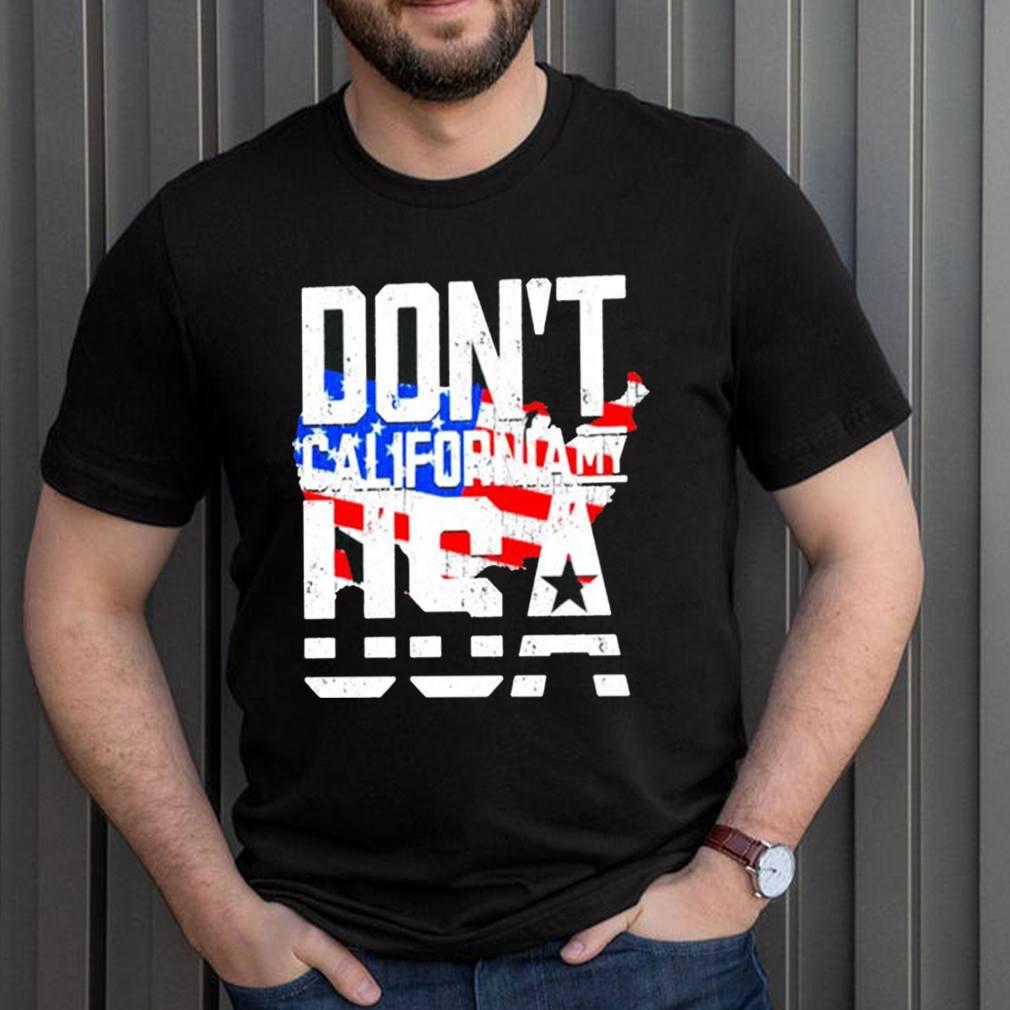 Dont California my USA American shirt 3