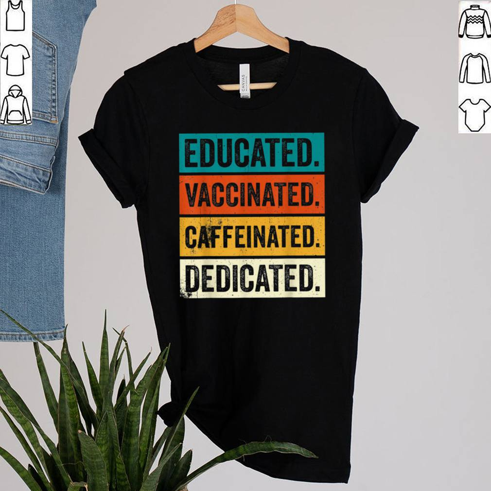 Educated Vaccinated Caffeinated Dedicated Vaccinated AF shirt 2