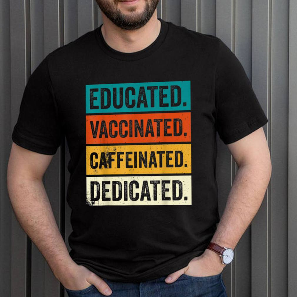 Educated Vaccinated Caffeinated Dedicated Vaccinated AF shirt 3