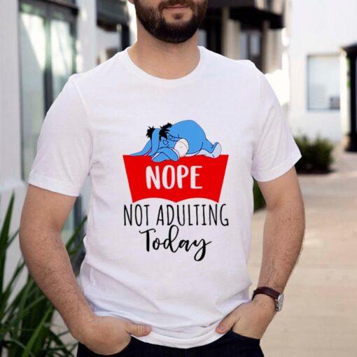 Eeyore nope not adulting today shirt