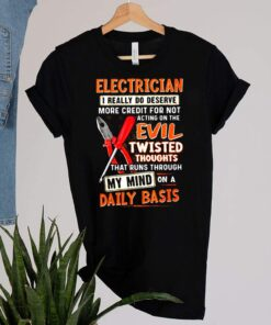 Electrician I Really Do Deserve More Credit For Not Acting On The Evil Twisted Thoughts That Runs Through My Mind On a Daily Baic Shirt 3 1