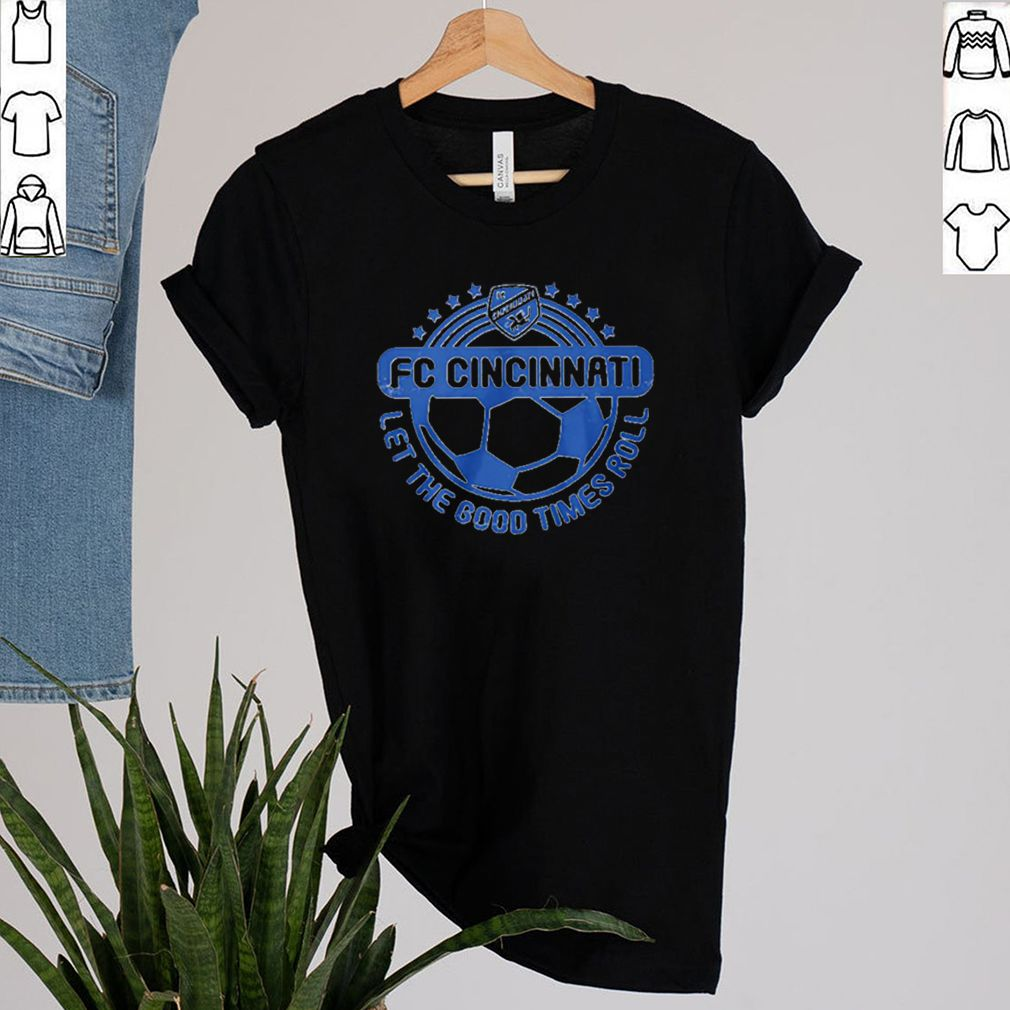 FC Cincinnati let the good times roll shirt 2