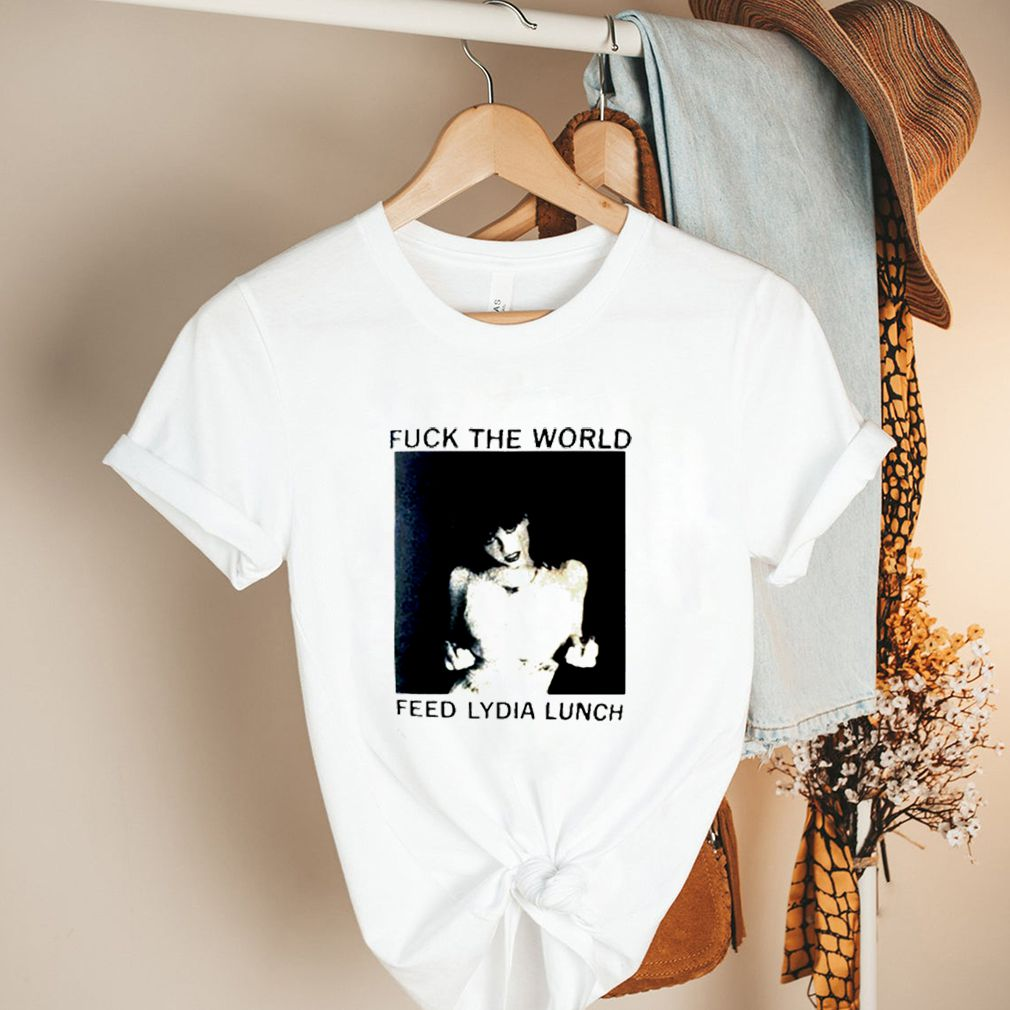 Fuck the world feed lydia lunch shirt 2