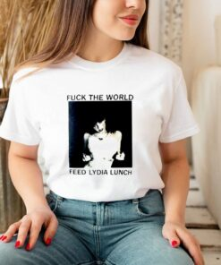 Fuck the world feed lydia lunch shirt 3