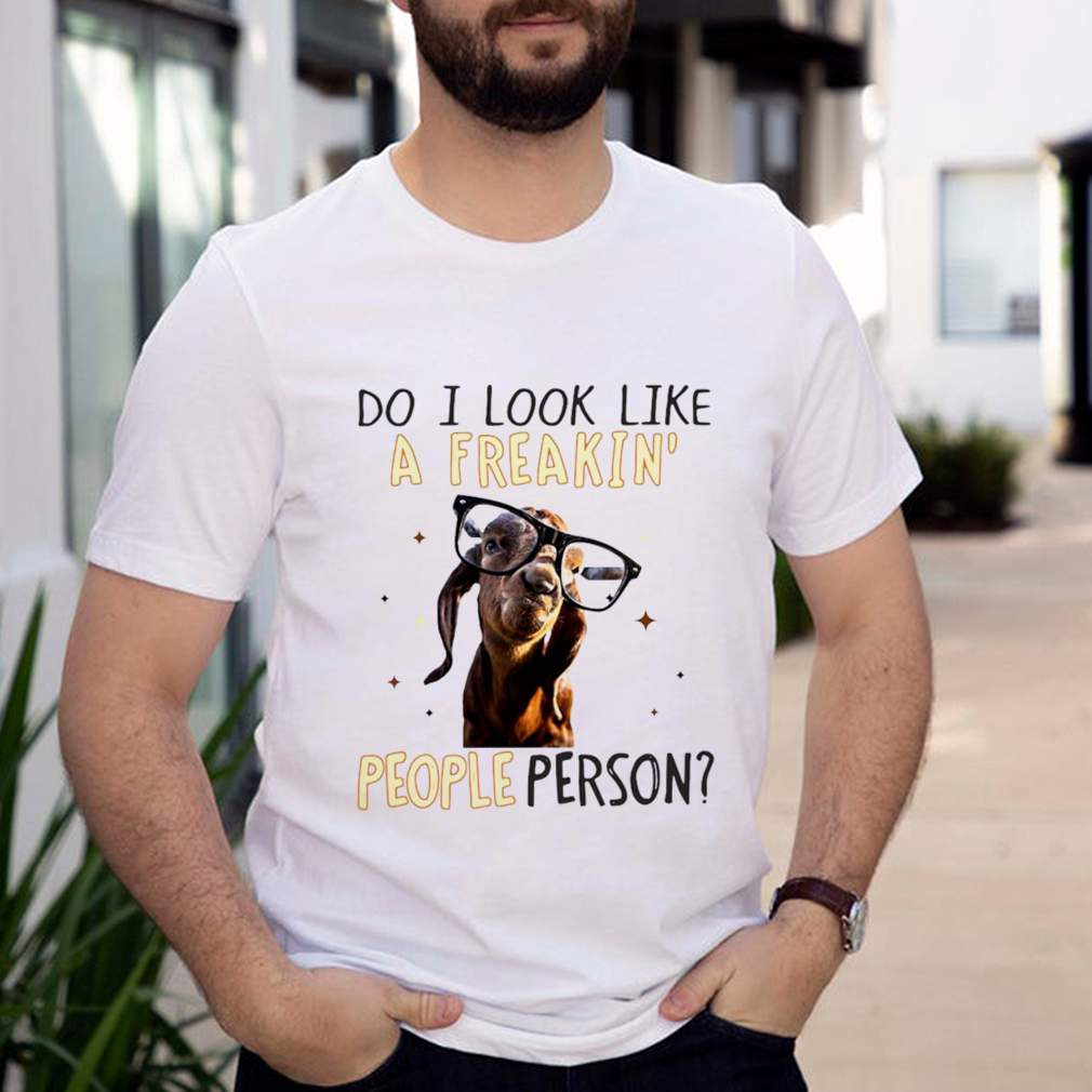 Goat Do It Look Like A Freakin People Person For Goat Lover T shirt 3 1