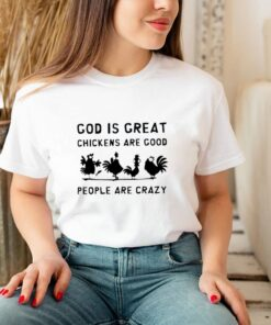 God is great chickens are good people are crazy shirt 1 3