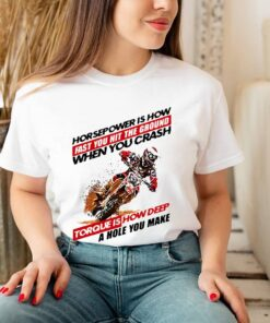 Horse Power IS How Fast You Hit The Ground When You Crash Torque Is How Deep A Hole You Make Motocross Shirt 3