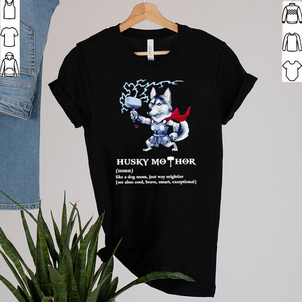 Husky Mothor definition meaning like a dog mom just way mightier shirt 2