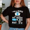 I Am A Nurse This Is My Week Happy Nurse Week May 2021 shirt
