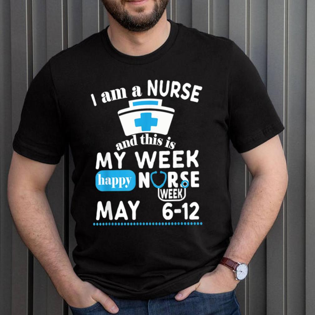 I Am A Nurse This Is My Week Happy Nurse Week May 2021 shirt 3