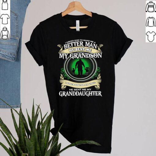 I asked god to make Me a better man he sent Me my grandson I asked god for an angel shirt 7