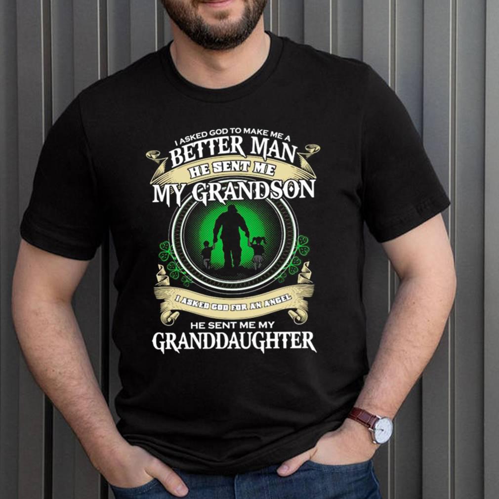 I asked god to make Me a better man he sent Me my grandson I asked god for an angel shirt 14