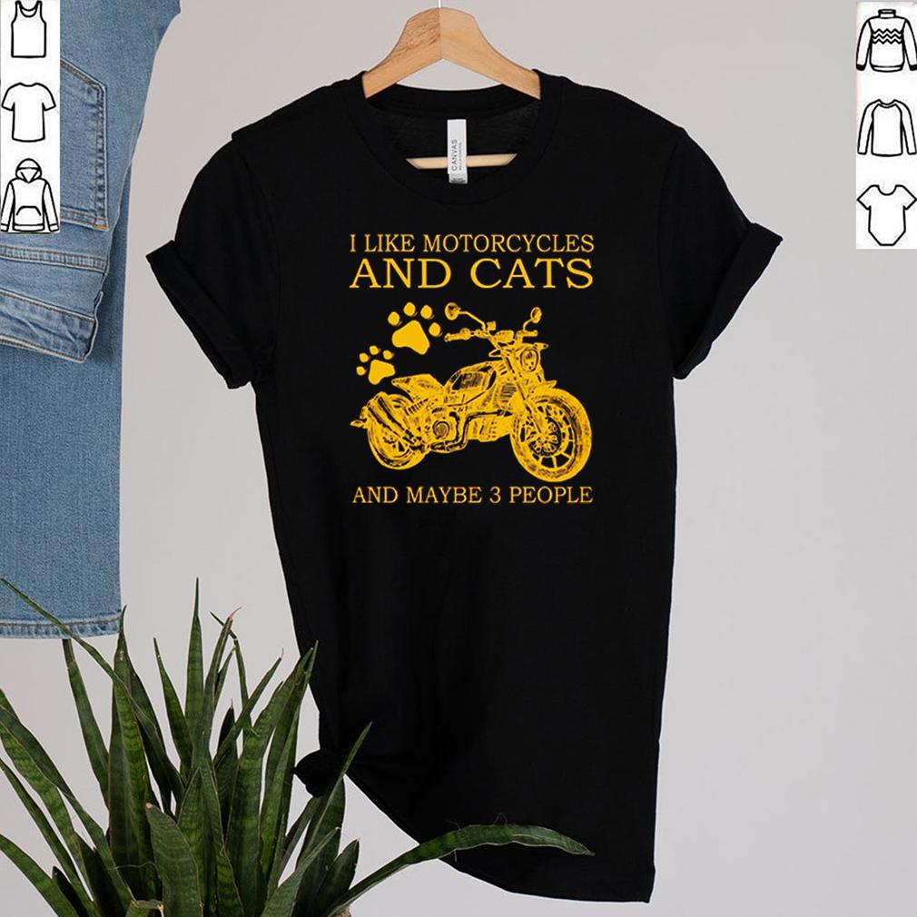 I like motorcycles and cats and maybe 3 people shirt 2