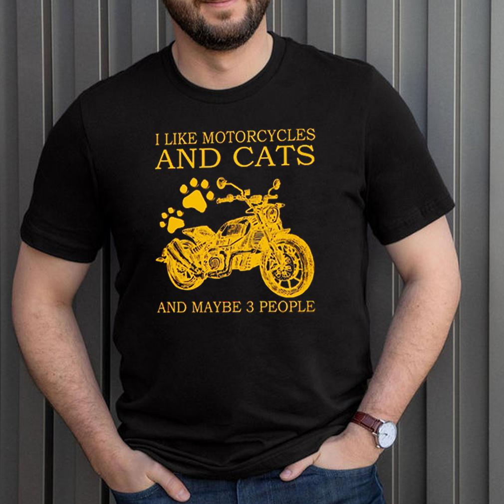 I like motorcycles and cats and maybe 3 people shirt 3
