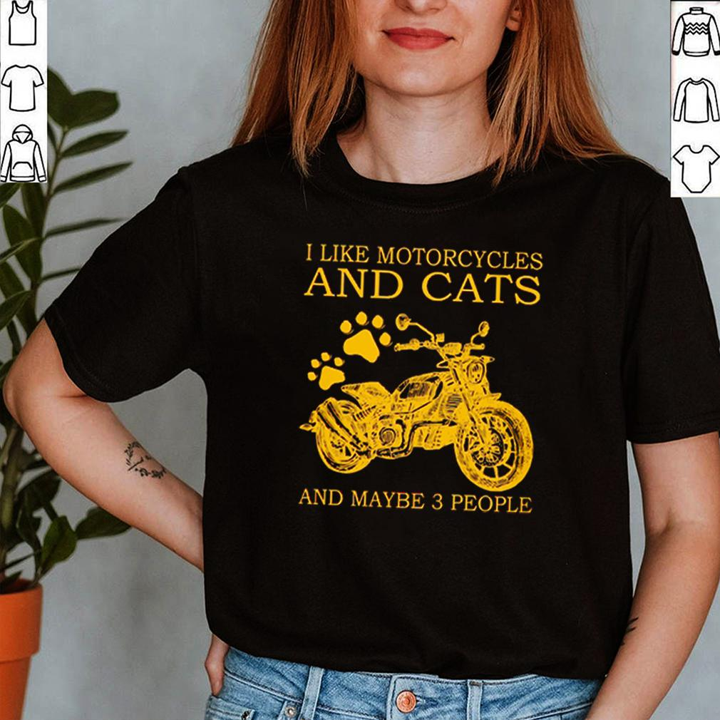 I like motorcycles and cats and maybe 3 people shirt