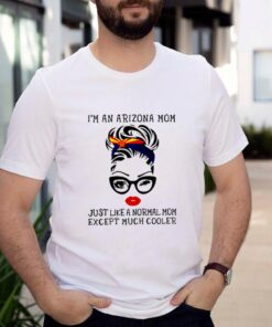 I m an Arizona mom just like a normal mom except much cooler shirt 3