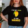If he isnt vegan let that Mango shirt