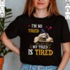 Im So Tired My Tired Is Tired Sloths Shirt 1