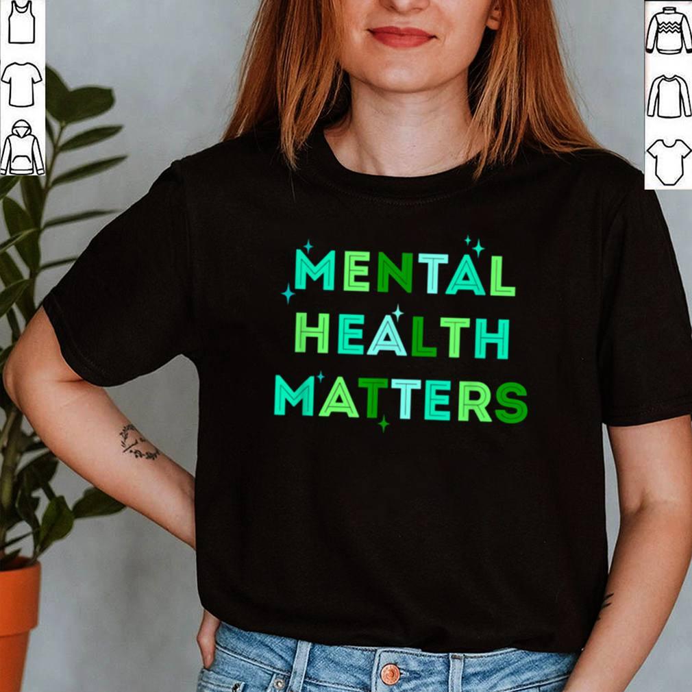 Mental Health Matterstal Health Awareness Month shirt