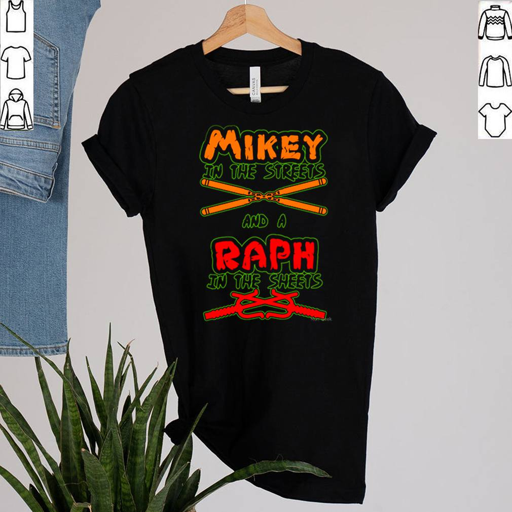 Ninja turtle Mikey in the streets and a Raph in the sheets shirt