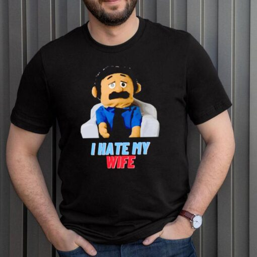Silly Puppets I hate my wife shirt