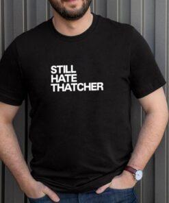 Still hate Thatcher shirt