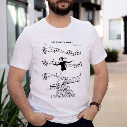 The Sound Of Waves Surfing Loves Shirt