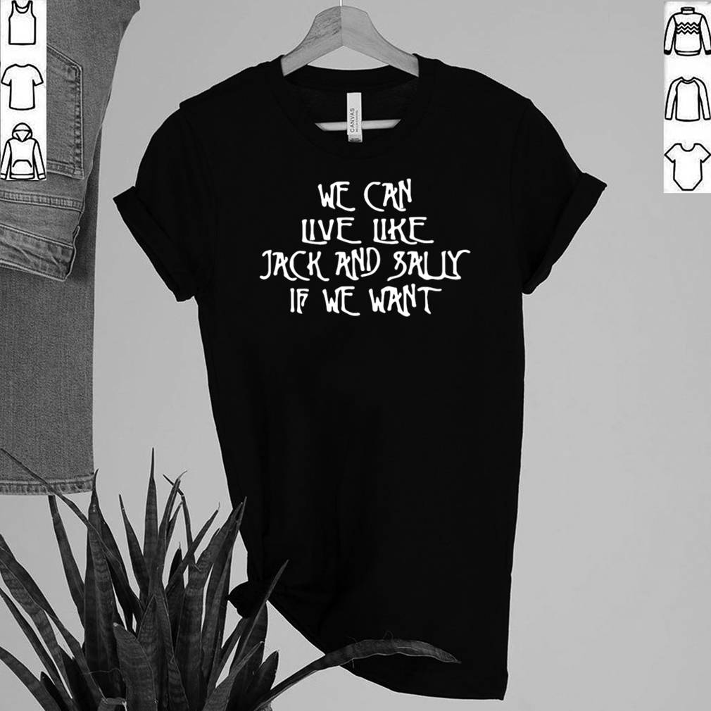 We Can Live Like Jack And Sally If We Want shirt 2