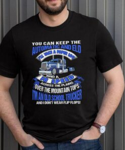 You Can Keep The Automatic And Eld 18 Speed Im An Old School Trucker shirt 3