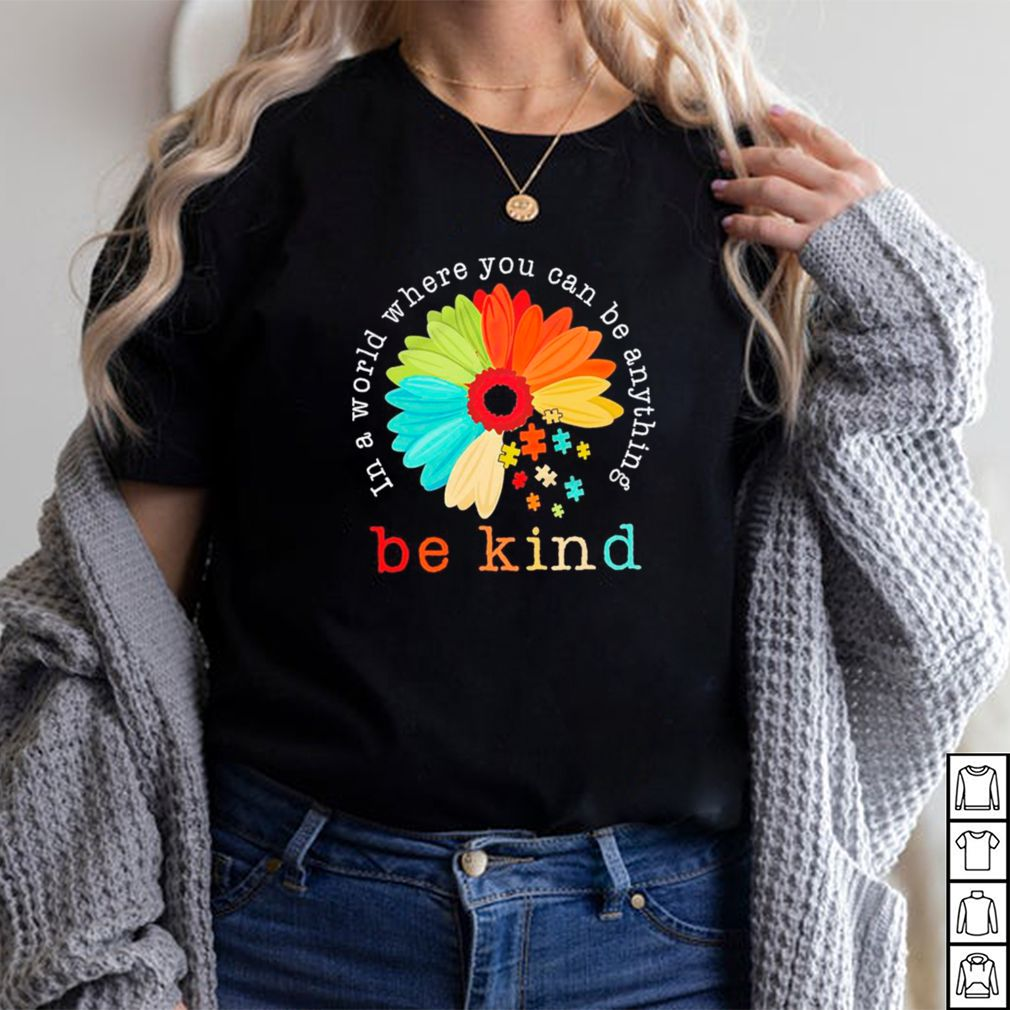 Autism Be Kind In A World Where You Can Be Anything Sunflower shirt 3