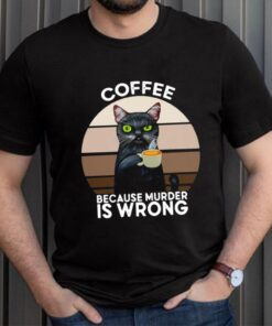 Black Cat Coffee Because Murder Is Wrong Vintage Shirt 10