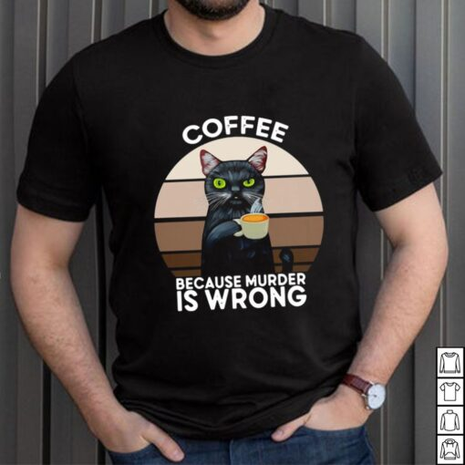 Black Cat Coffee Because Murder Is Wrong Vintage Shirt 7