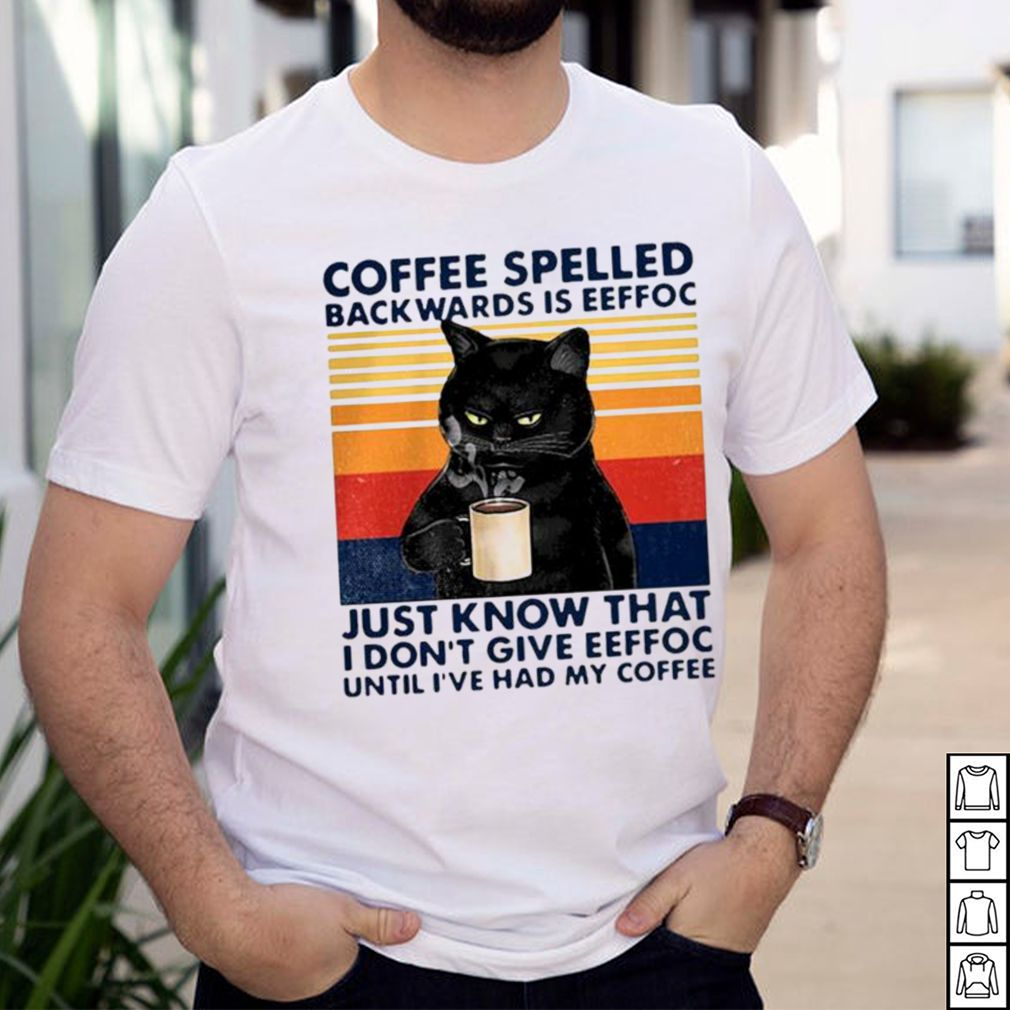 Coffee spelled backwards is eeffoc just know that I dont give eeffoc vintage shirt 1