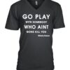 Go play with somebody who aint gone kill you Shiesty Season shirt 3