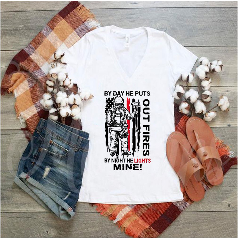 By Day He Puts Out Fires By Night He Lights Mine Shirt