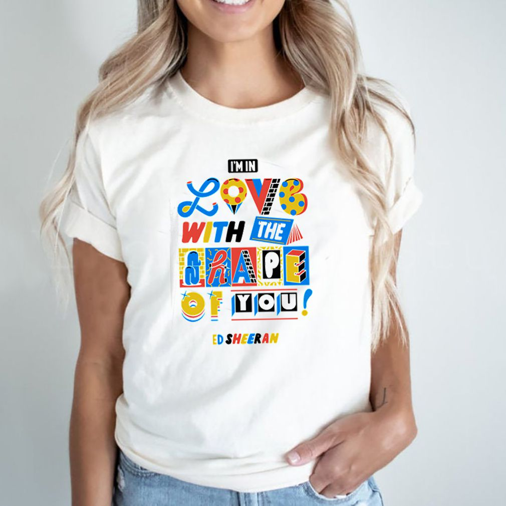 Ed Sheeran Im in love with the shape of you shirt