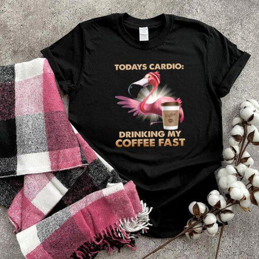 Flamingo todays cardio drinking my coffee fast shirt