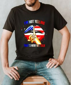 I am a Trump girl I'm not yelling that's how we talk shirt
