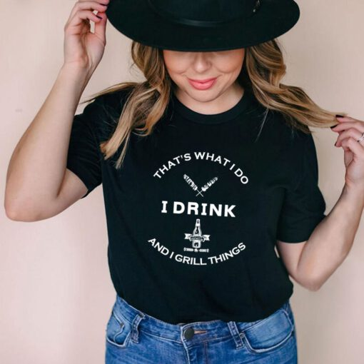 It's What I Do I Drink And I Grill Things BBQ shirt