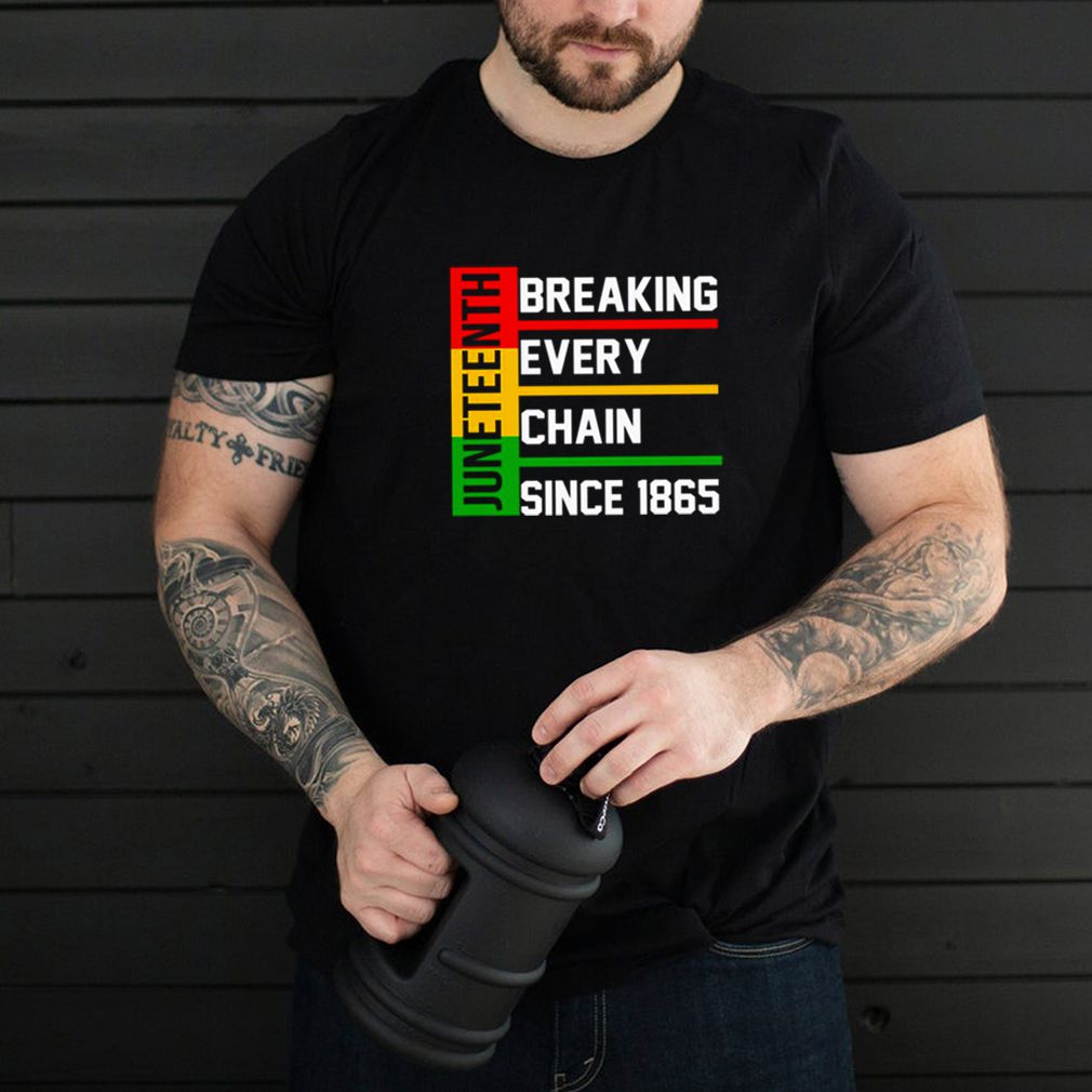 Juneteenth breaking every chain since 1865 shirt
