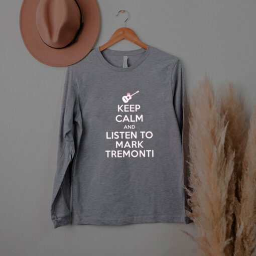 Keep calm and listen to Mark Tremonti shirt