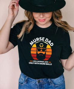 Murse Dad Like A Normal Dad Only With More Balls Rn T-shirt