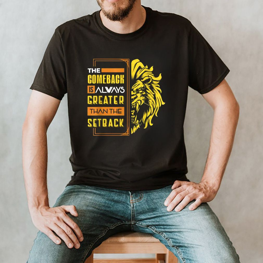 The Comeback Is Always Greater Than The Setback Lion Zoo T Shirt 3